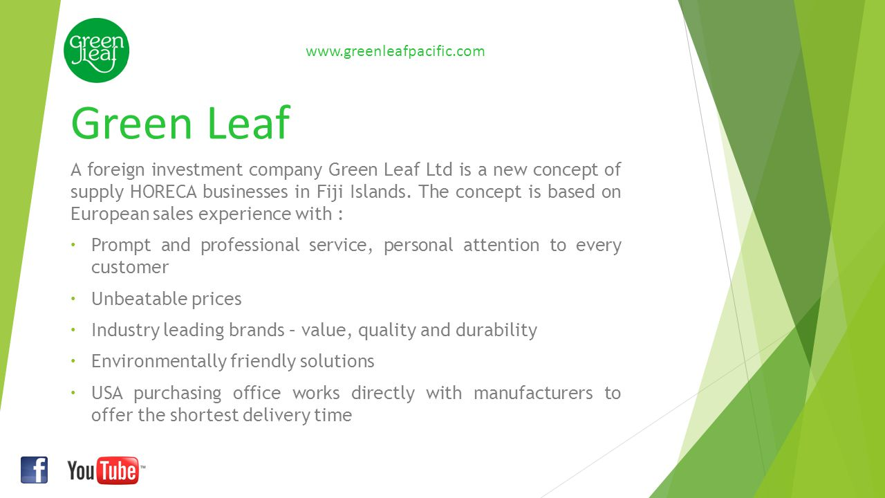 Green Leaf A foreign investment company Green Leaf Ltd is a new concept of supply HORECA businesses in Fiji Islands. The concept is based on European