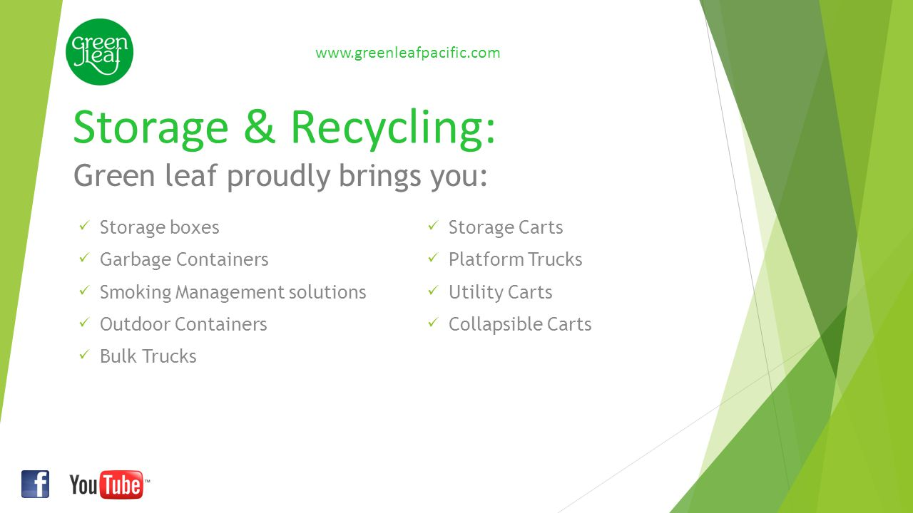 Storage & Recycling: www.greenleafpacific.com Storage boxes Garbage Containers Smoking Management solutions Outdoor Containers Bulk Trucks Storage Car