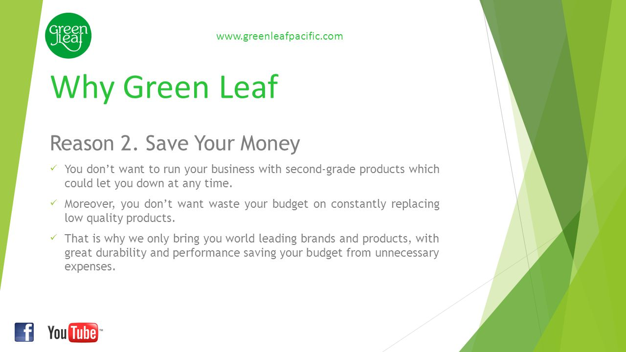 Why Green Leaf Reason 2. Save Your Money You don't want to run your business with second-grade products which could let you down at any time. Moreover