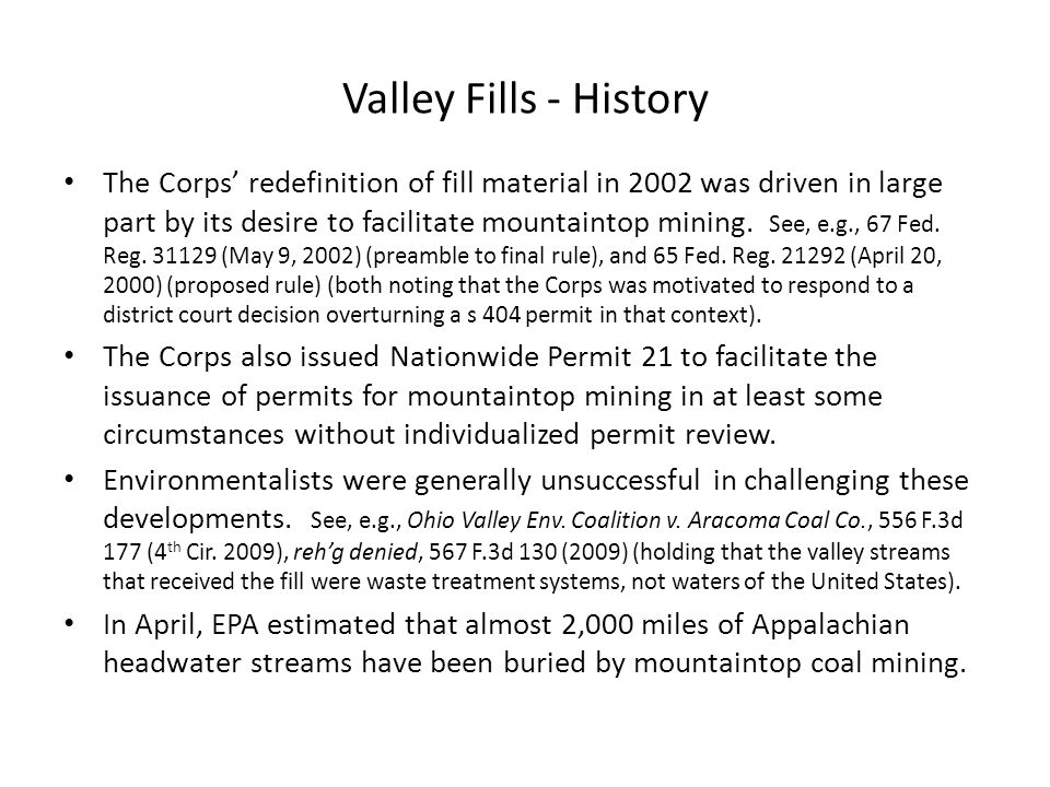 Valley Fills - History The Corps' redefinition of fill material in 2002 was driven in large part by its desire to facilitate mountaintop mining.