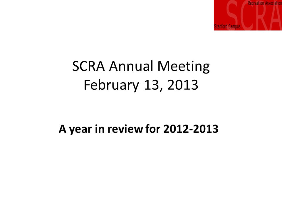 SCRA Annual Meeting February 13, 2013 A year in review for 2012-2013