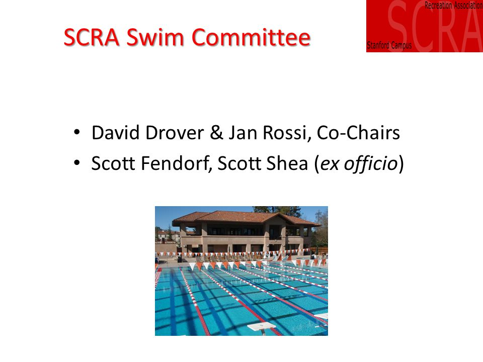 SCRA Swim Committee David Drover & Jan Rossi, Co-Chairs Scott Fendorf, Scott Shea (ex officio)