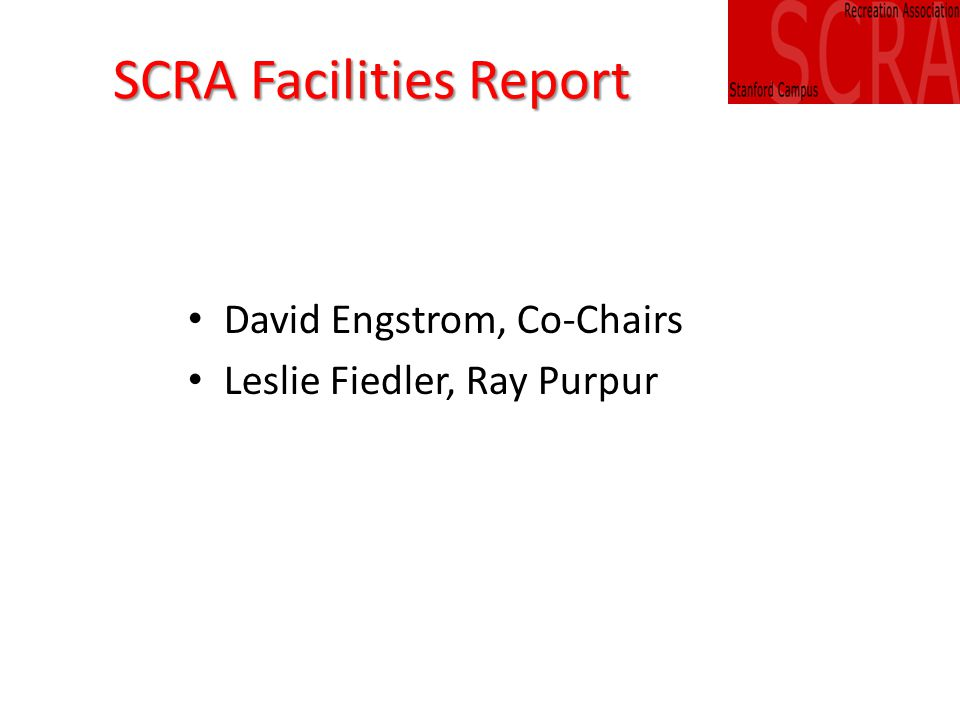 SCRA Facilities Report David Engstrom, Co-Chairs Leslie Fiedler, Ray Purpur