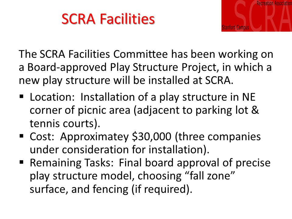 SCRA Facilities The SCRA Facilities Committee has been working on a Board-approved Play Structure Project, in which a new play structure will be installed at SCRA.
