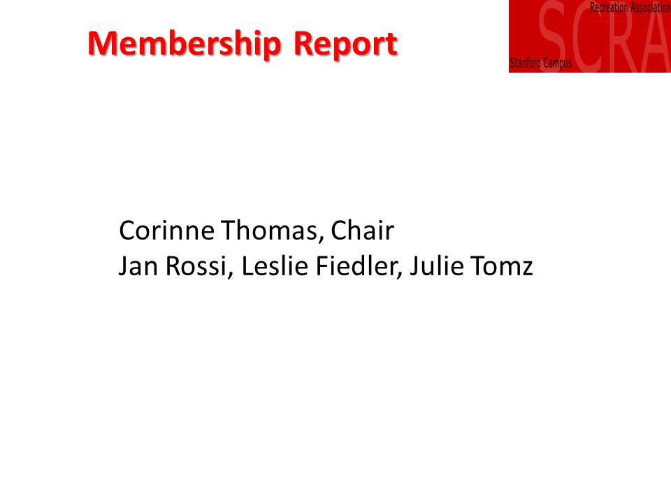 Membership Report Corinne Thomas, Chair Jan Rossi, Leslie Fiedler, Julie Tomz