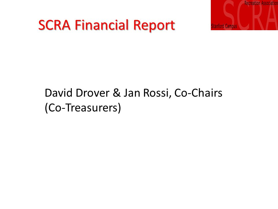 SCRA Financial Report David Drover & Jan Rossi, Co-Chairs (Co-Treasurers)