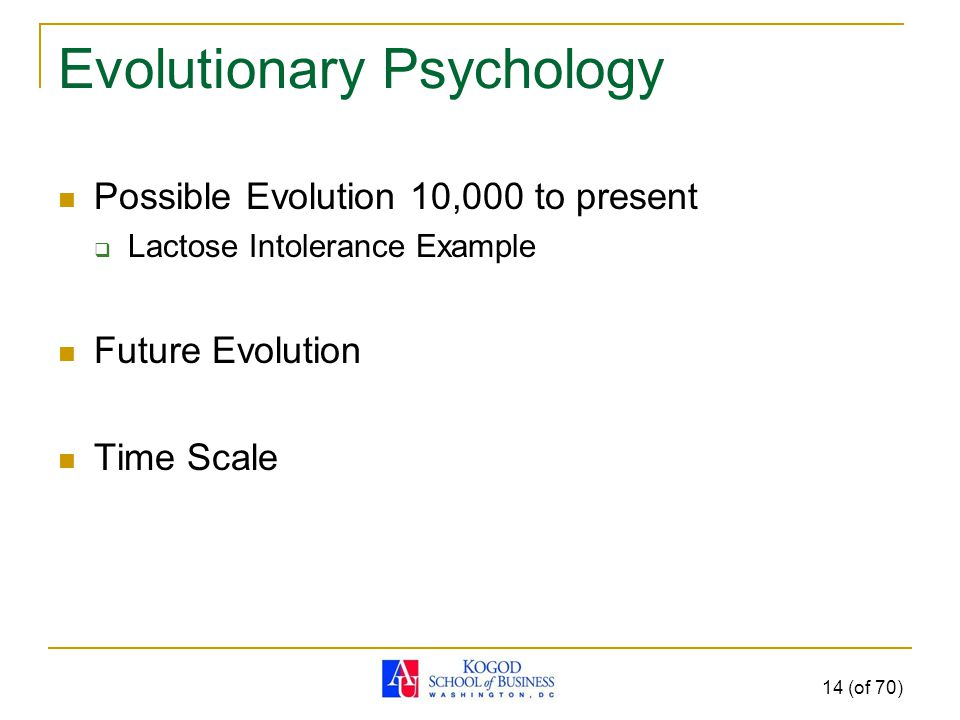 Evolutionary Psychology Possible Evolution 10,000 to present  Lactose Intolerance Example Future Evolution Time Scale 14 (of 70)