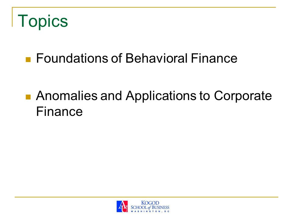 Topics Foundations of Behavioral Finance Anomalies and Applications to Corporate Finance