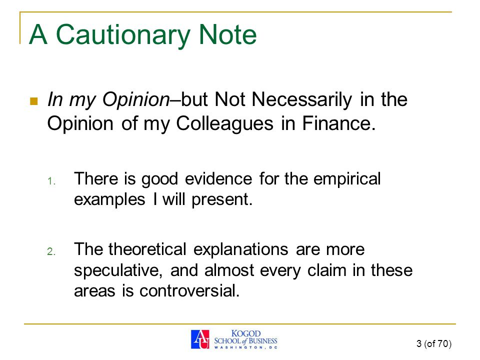 A Cautionary Note In my Opinion–but Not Necessarily in the Opinion of my Colleagues in Finance.