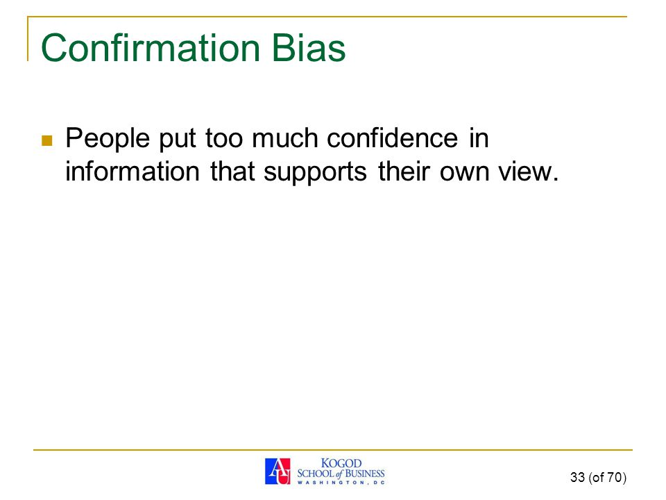 Confirmation Bias People put too much confidence in information that supports their own view.