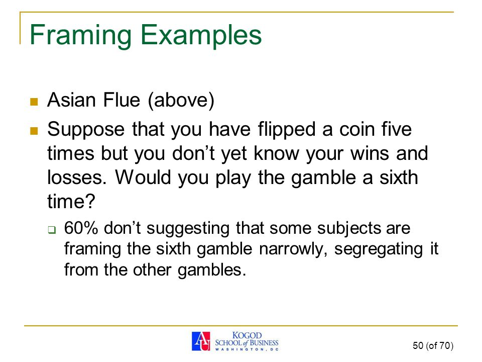 Framing Examples Asian Flue (above) Suppose that you have flipped a coin five times but you don't yet know your wins and losses.