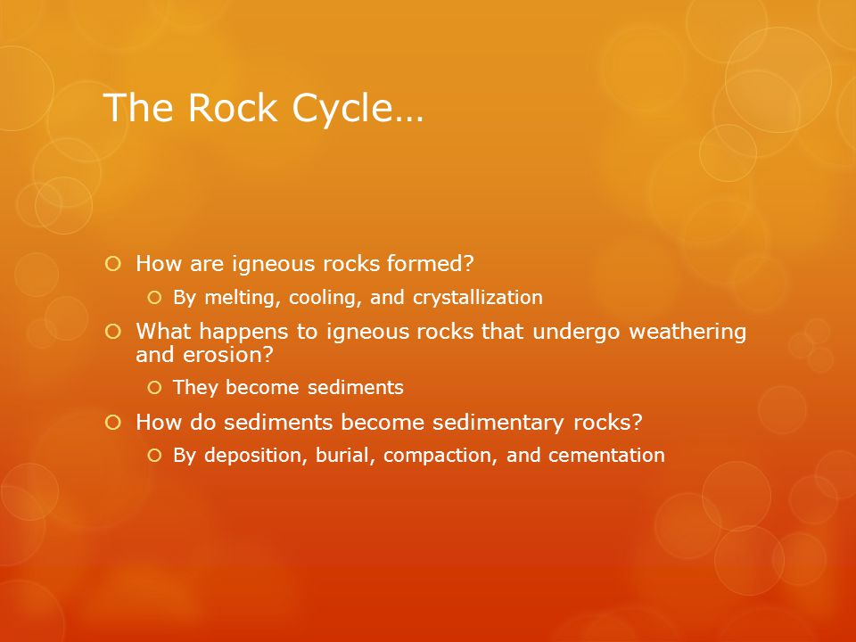 The Rock Cycle…  How are igneous rocks formed.