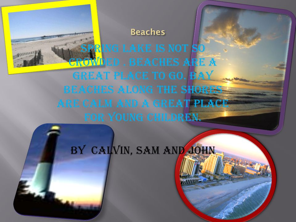 NJ brings many tourists NJ beaches cover 127 mils of coastline from Sandy hook to Cape May By Calvin and Sam and John