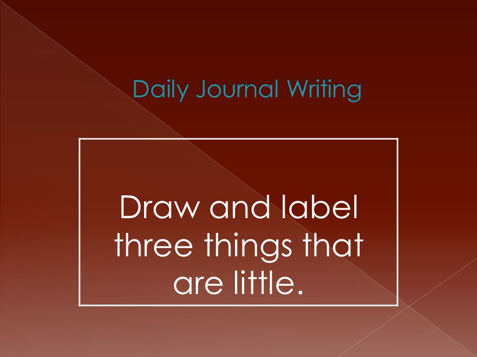 Draw and label three things that are little.