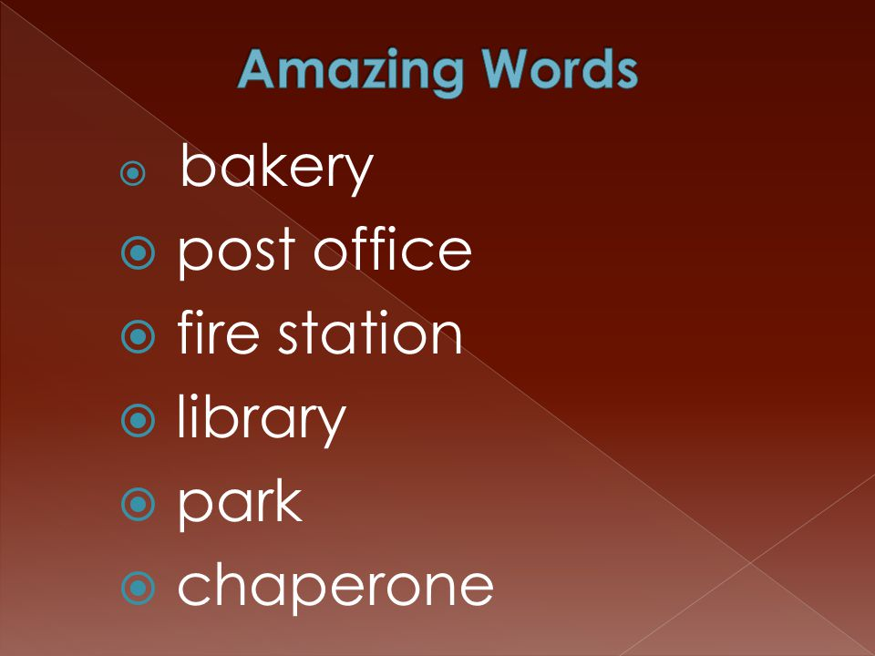  bakery  post office  fire station  library  park  chaperone