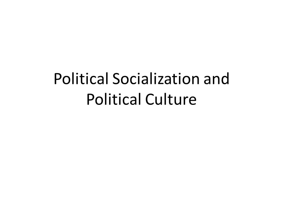 Political Socialization and Political Culture