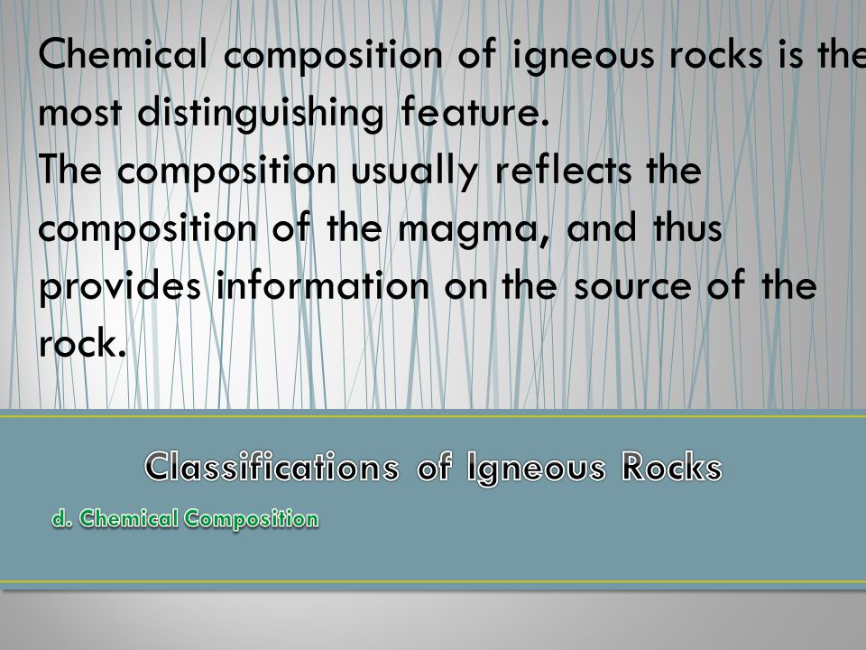 Chemical composition of igneous rocks is the most distinguishing feature.