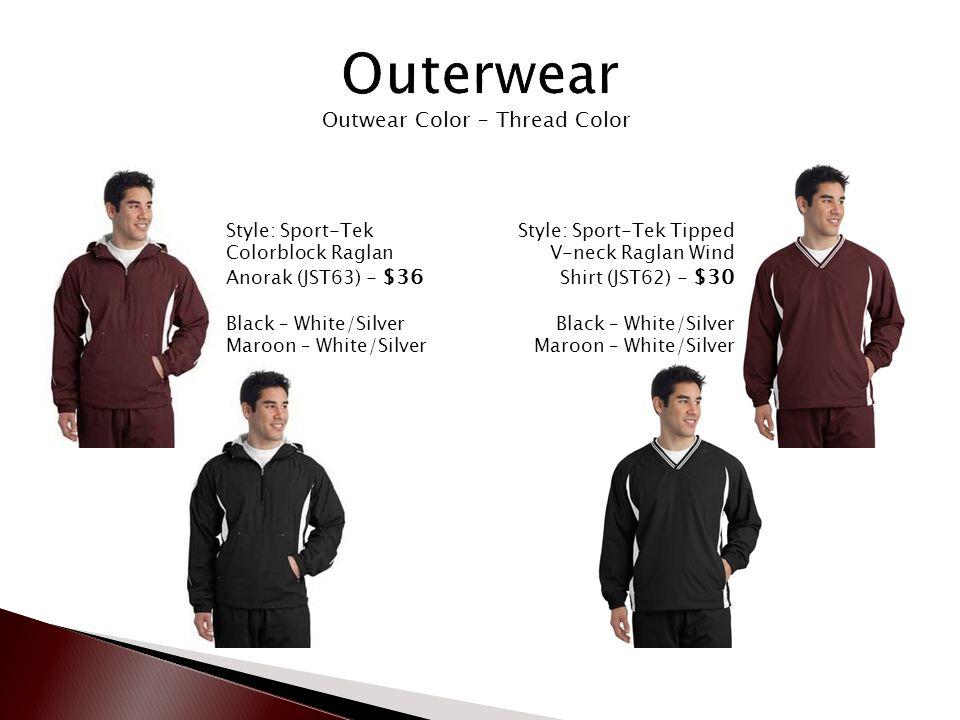 Outwear Color – Thread Color Style: Sport-Tek Colorblock Raglan Anorak (JST63) - $36 Black – White/Silver Maroon – White/Silver Style: Sport-Tek Tipped V-neck Raglan Wind Shirt (JST62) - $30 Black – White/Silver Maroon – White/Silver