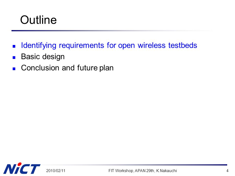 Outline Identifying requirements for open wireless testbeds Basic design Conclusion and future plan 2010/02/11FIT Workshop, APAN 29th, K.Nakauchi4