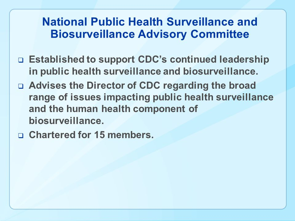 National Public Health Surveillance and Biosurveillance Advisory Committee  Established to support CDC's continued leadership in public health survei