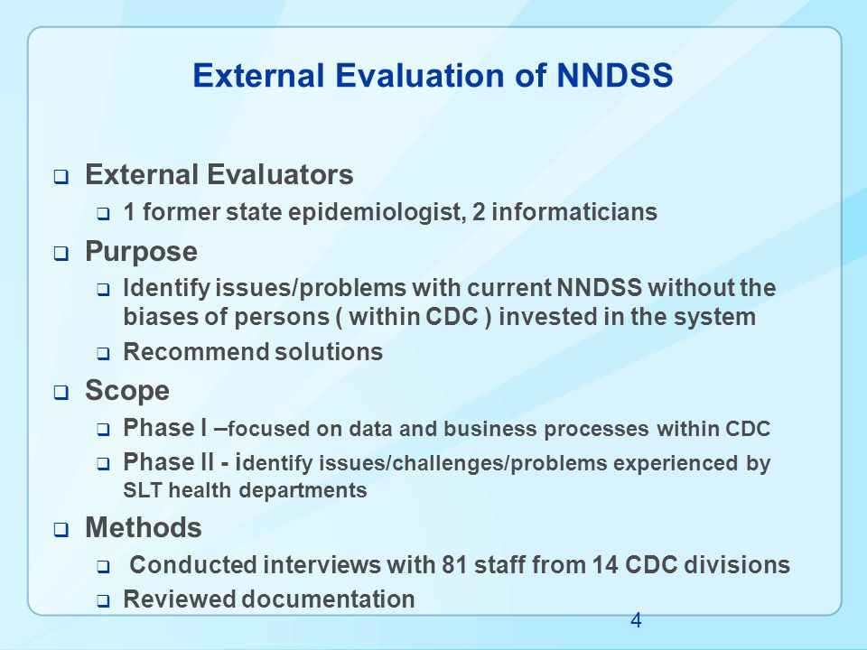 External Evaluation of NNDSS  External Evaluators  1 former state epidemiologist, 2 informaticians  Purpose  Identify issues/problems with current