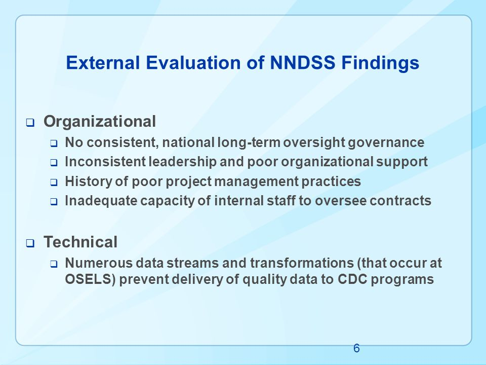 External Evaluation of NNDSS Findings  Organizational  No consistent, national long-term oversight governance  Inconsistent leadership and poor org