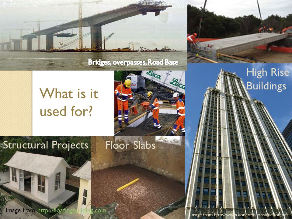 Structural Projects Image from http://floatingbuilding.comhttp://floatingbuilding.com Floor Slabs High Rise Buildings Image from http://www.concreteconstruction.net What is it used for?
