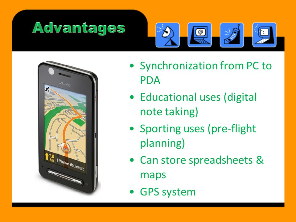 Synchronization from PC to PDA Educational uses (digital note taking) Sporting uses (pre-flight planning) Can store spreadsheets & maps GPS system