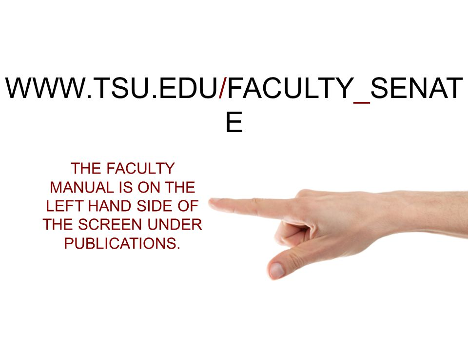 WWW.TSU.EDU/FACULTY_SENAT E THE FACULTY MANUAL IS ON THE LEFT HAND SIDE OF THE SCREEN UNDER PUBLICATIONS.