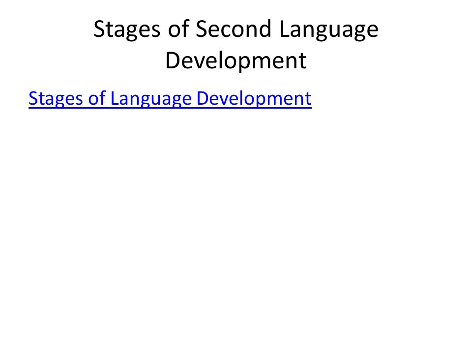 Stages of Second Language Development Stages of Language Development