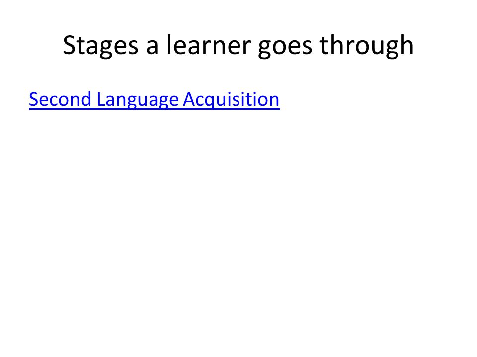 Stages a learner goes through Second Language Acquisition