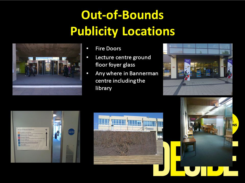 Out-of-Bounds Publicity Locations Fire Doors Lecture centre ground floor foyer glass Any where in Bannerman centre including the library