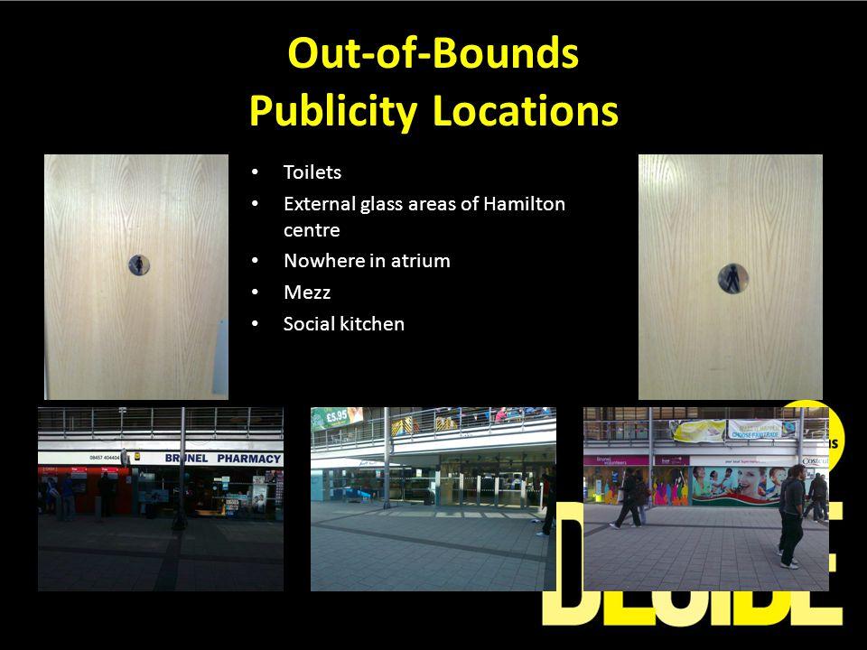 Out-of-Bounds Publicity Locations Toilets External glass areas of Hamilton centre Nowhere in atrium Mezz Social kitchen