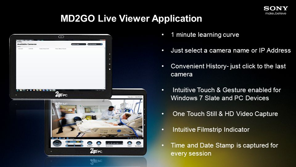 MD2GO Live Viewer Application 1 minute learning curve Just select a camera name or IP Address Convenient History- just click to the last camera Intuitive Touch & Gesture enabled for Windows 7 Slate and PC Devices One Touch Still & HD Video Capture Intuitive Filmstrip Indicator Time and Date Stamp is captured for every session