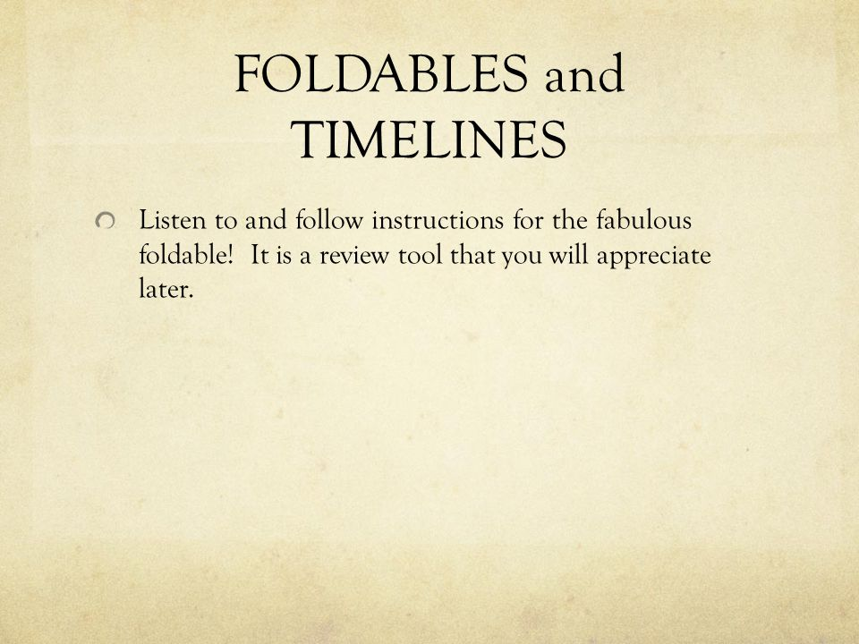 FOLDABLES and TIMELINES Listen to and follow instructions for the fabulous foldable.