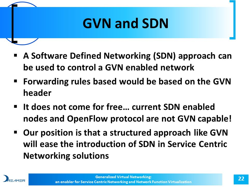 GVN and SDN 22  A Software Defined Networking (SDN) approach can be used to control a GVN enabled network  Forwarding rules based would be based on