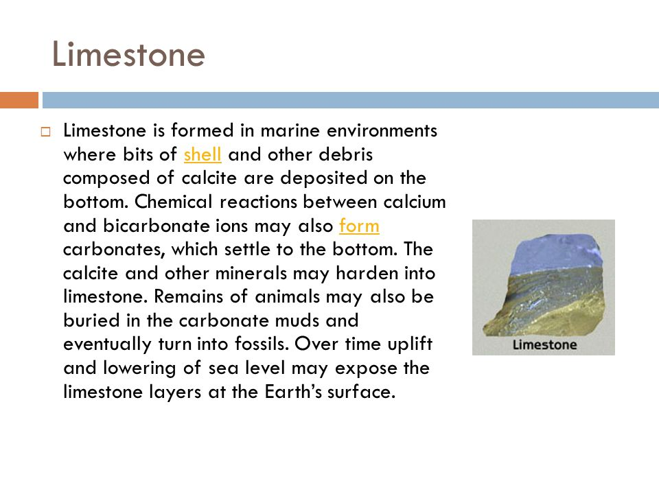 Sandstone  Sand is carried by wind or water until it is deposited in a basin.