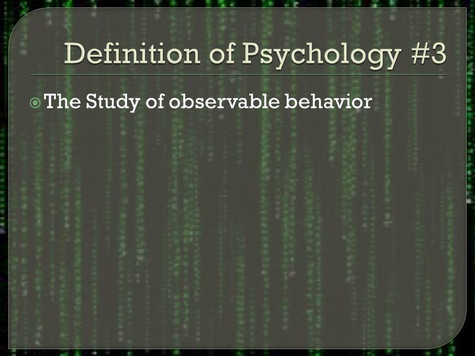  The Study of observable behavior