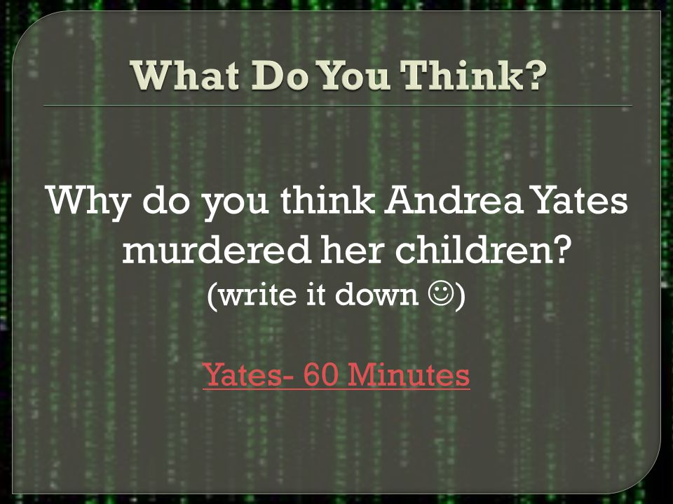Why do you think Andrea Yates murdered her children (write it down ) Yates- 60 Minutes