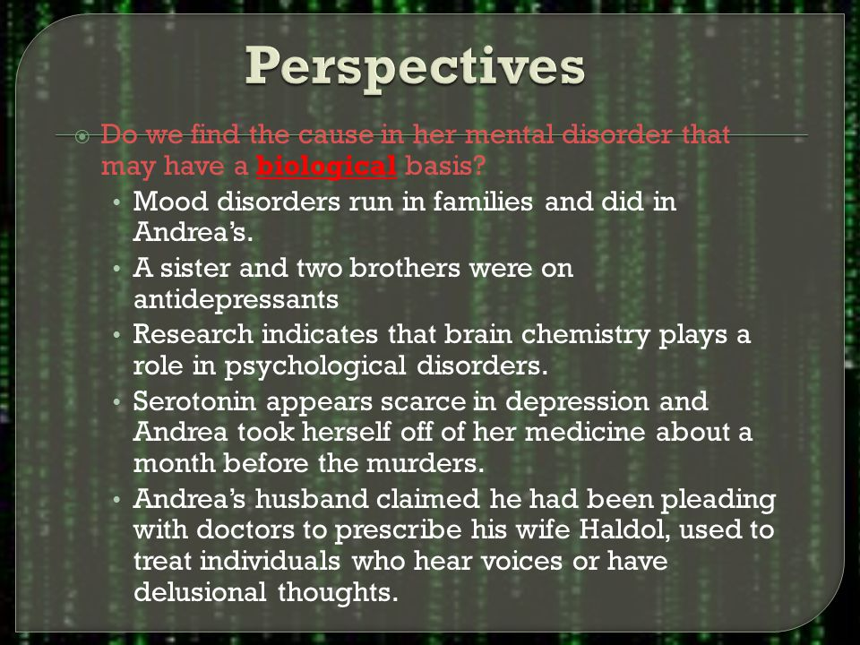  Do we find the cause in her mental disorder that may have a biological basis.