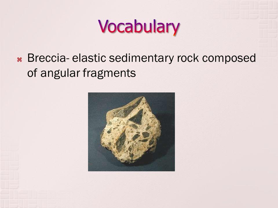  Breccia- elastic sedimentary rock composed of angular fragments