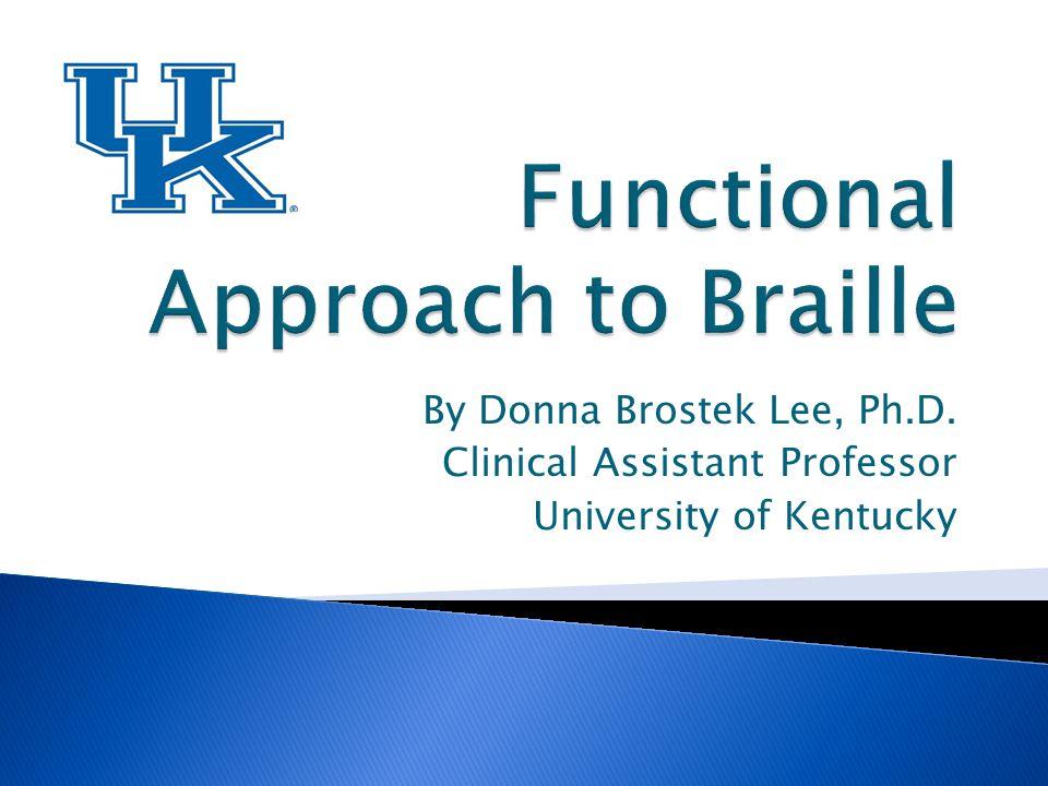By Donna Brostek Lee, Ph.D. Clinical Assistant Professor University of Kentucky