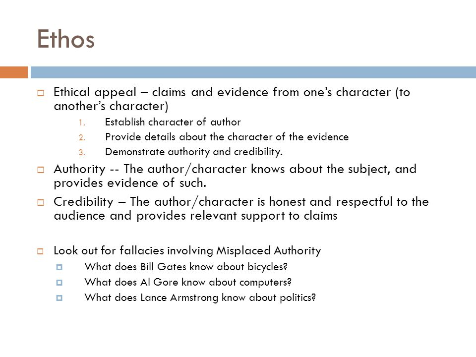 Ethos  Ethical appeal – claims and evidence from one's character (to another's character) 1. Establish character of author 2. Provide details about t