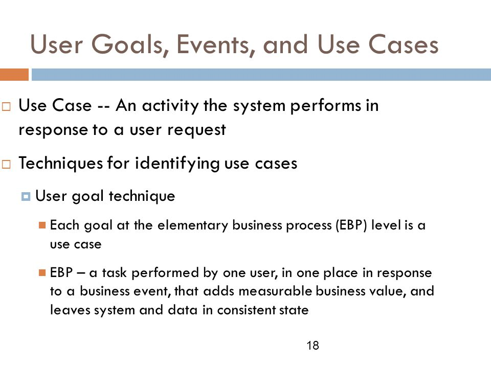 User Goals, Events, and Use Cases (continued)  CRUD analysis technique (create, read, update, delete)   Event decomposition technique 19