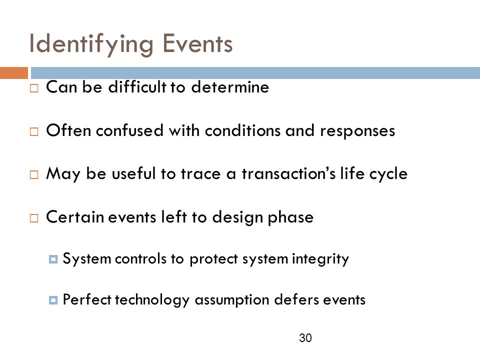 Identifying Events  Can be difficult to determine  Often confused with conditions and responses  May be useful to trace a transaction's life cycle