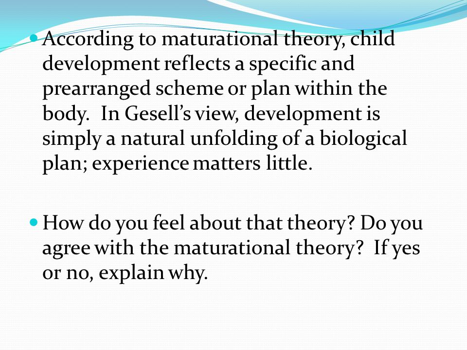 According to maturational theory, child development reflects a specific and prearranged scheme or plan within the body.