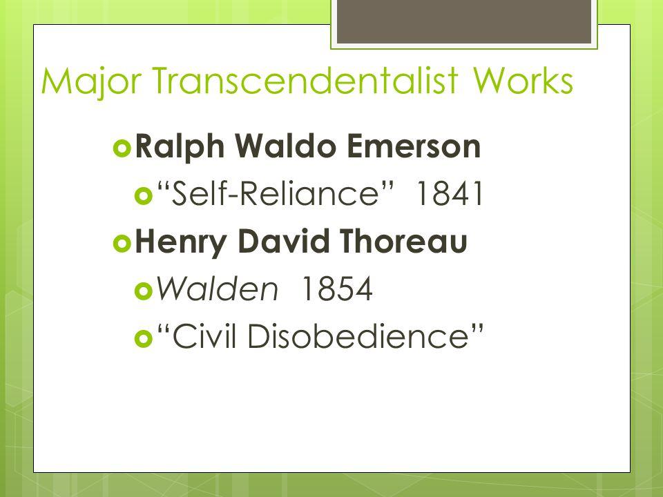 Major Transcendentalist Works  Ralph Waldo Emerson  Self-Reliance 1841  Henry David Thoreau  Walden 1854  Civil Disobedience