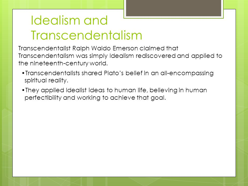 Idealism and Transcendentalism Transcendentalist Ralph Waldo Emerson claimed that Transcendentalism was simply Idealism rediscovered and applied to the nineteenth-century world.