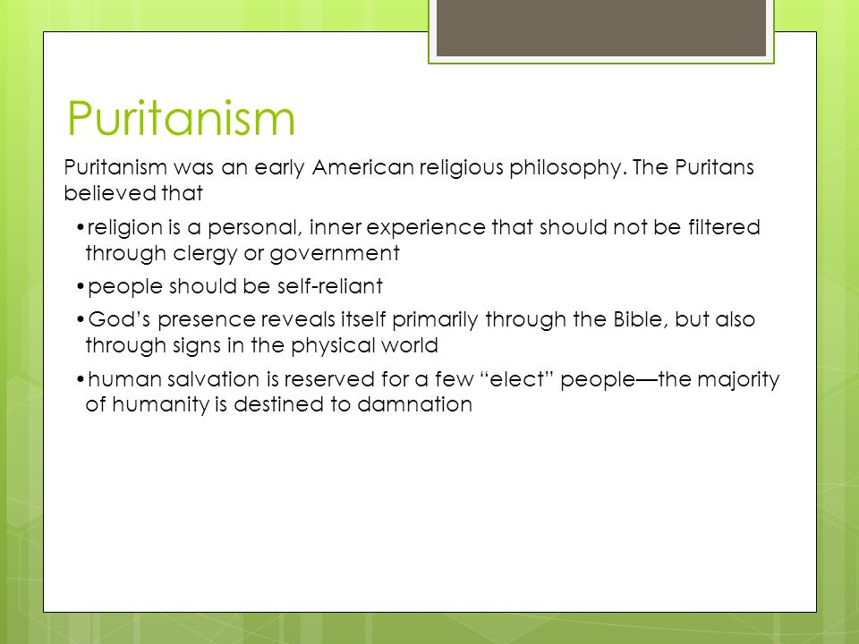 Puritanism Puritanism was an early American religious philosophy.