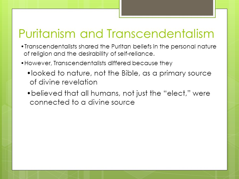 Puritanism and Transcendentalism Transcendentalists shared the Puritan beliefs in the personal nature of religion and the desirability of self-reliance.